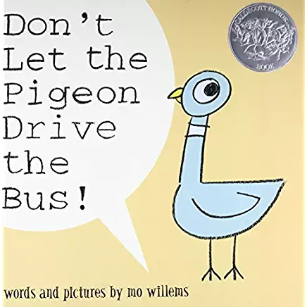Don't let the Pigeon Drive the Bus by Mo Willems, 2003 Caldecott Honor